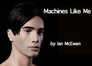 Ian McEwan - Machines Like me